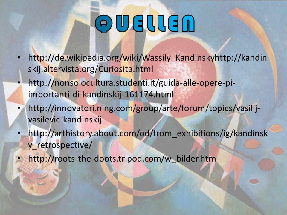 http://de.wikipedia.org/wiki/Wassily_Kandinskyhttp://kandin skij.altervista.org/Curiosita.html http://nonsolocultura.studenti.it/guida-alle-opere-pi-