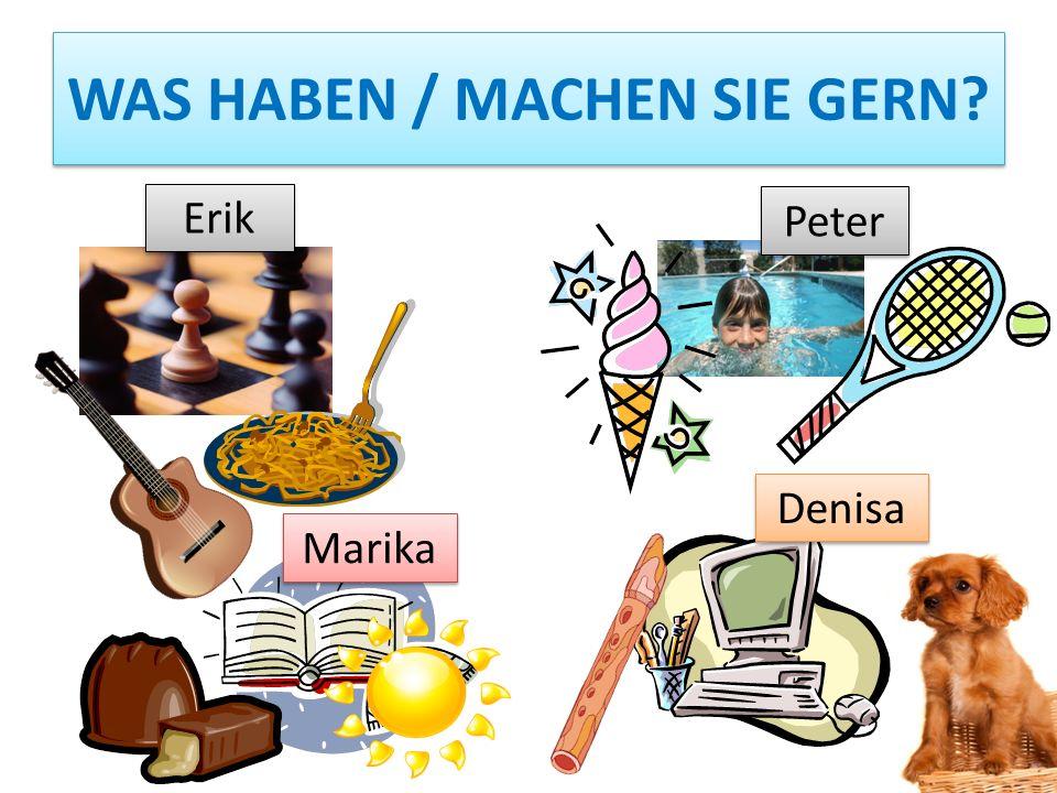 WAS HABEN / MACHEN SIE GERN? Erik Peter Denisa Marika