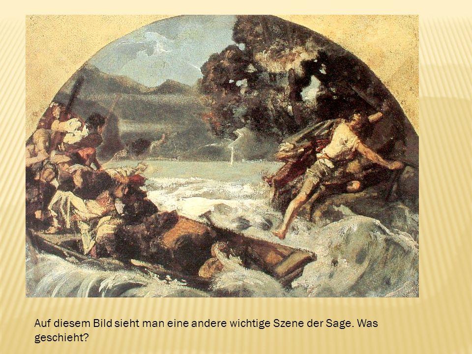 Auf diesem Bild sieht man eine andere wichtige Szene der Sage. Was geschieht?