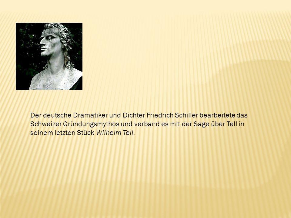 Der deutsche Dramatiker und Dichter Friedrich Schiller bearbeitete das Schweizer Gründungsmythos und verband es mit der Sage über Tell in seinem letzt