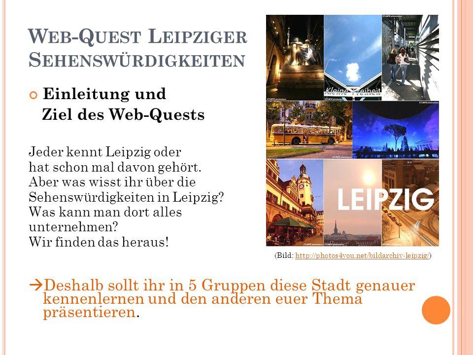 W EB -Q UEST L EIPZIGER S EHENSWÜRDIGKEITEN Einleitung und Ziel des Web-Quests Jeder kennt Leipzig oder hat schon mal davon gehört.