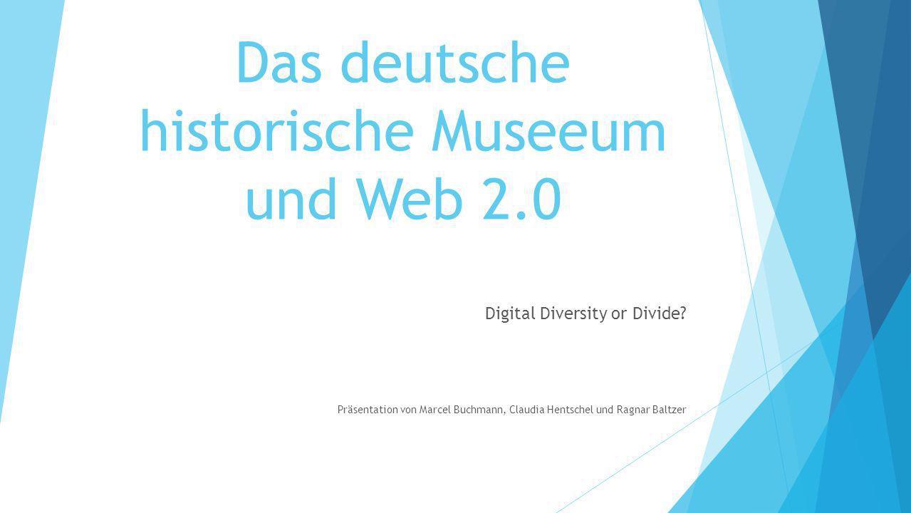 Das deutsche historische Museeum und Web 2.0 Digital Diversity or Divide.