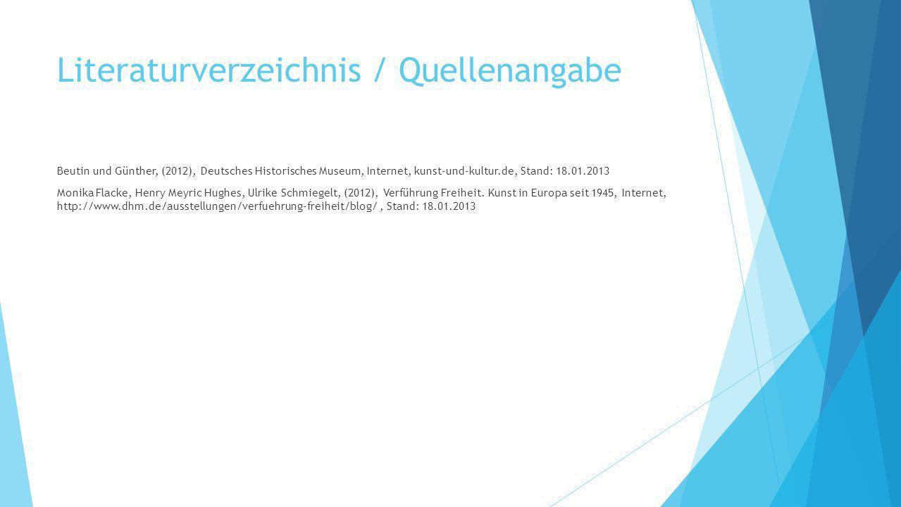 Literaturverzeichnis / Quellenangabe Beutin und Günther, (2012), Deutsches Historisches Museum, Internet, kunst-und-kultur.de, Stand: 18.01.2013 Monika Flacke, Henry Meyric Hughes, Ulrike Schmiegelt, (2012), Verführung Freiheit.