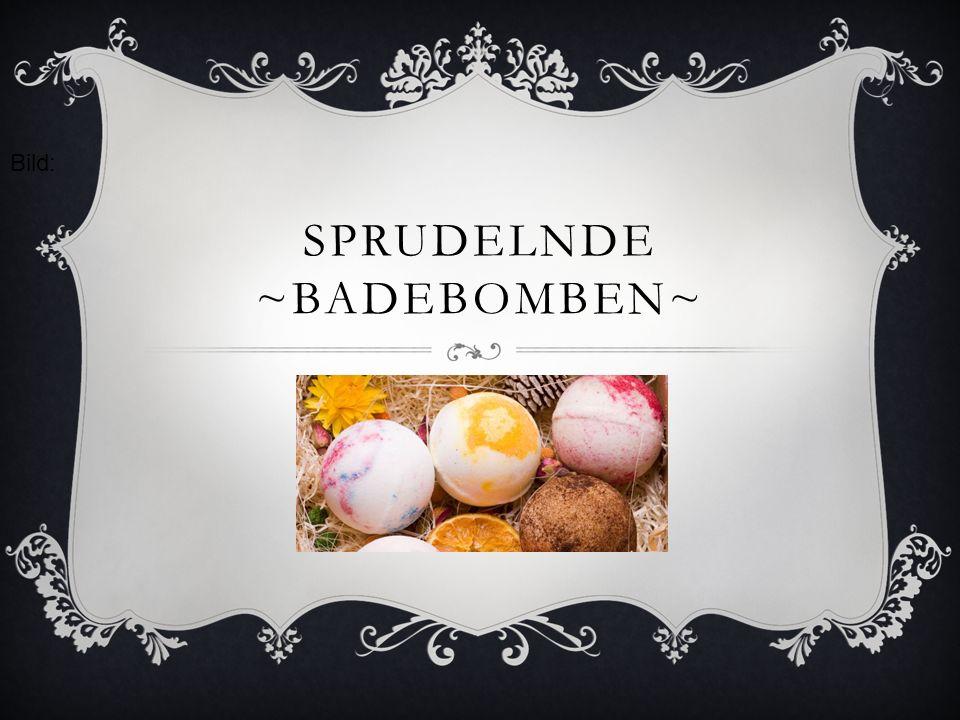 SPRUDELNDE ~BADEBOMBEN~ Bild: