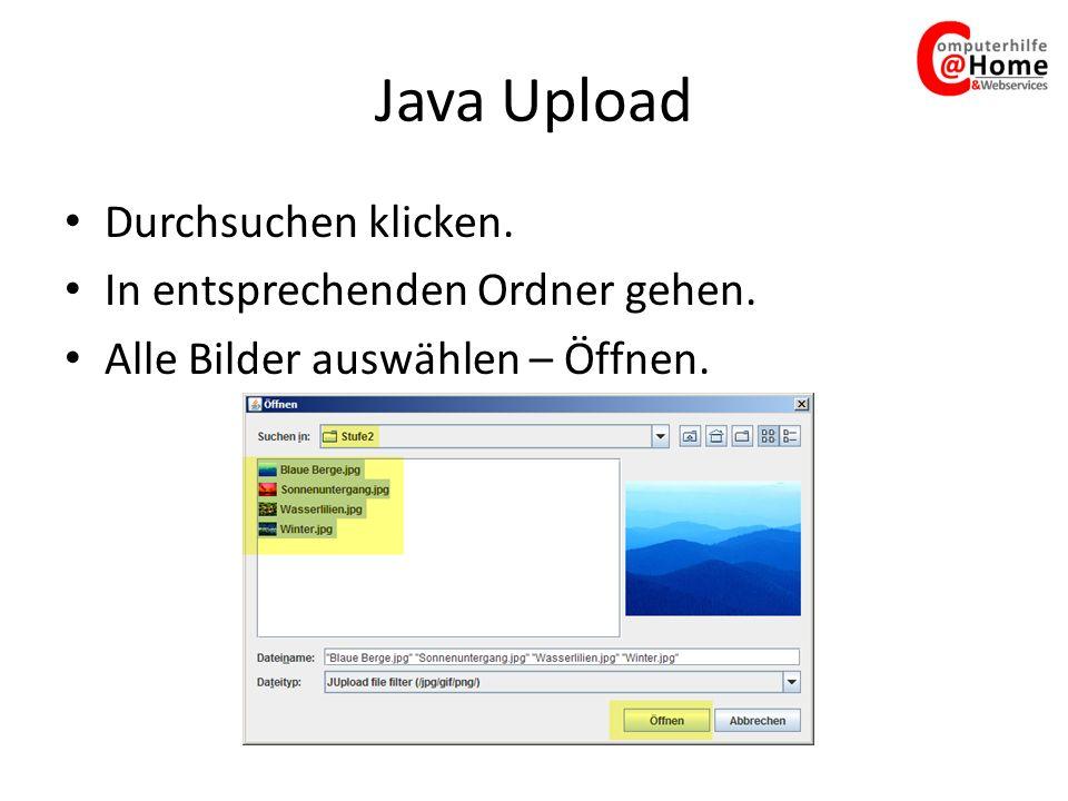 Java Upload Durchsuchen klicken. In entsprechenden Ordner gehen. Alle Bilder auswählen – Öffnen.