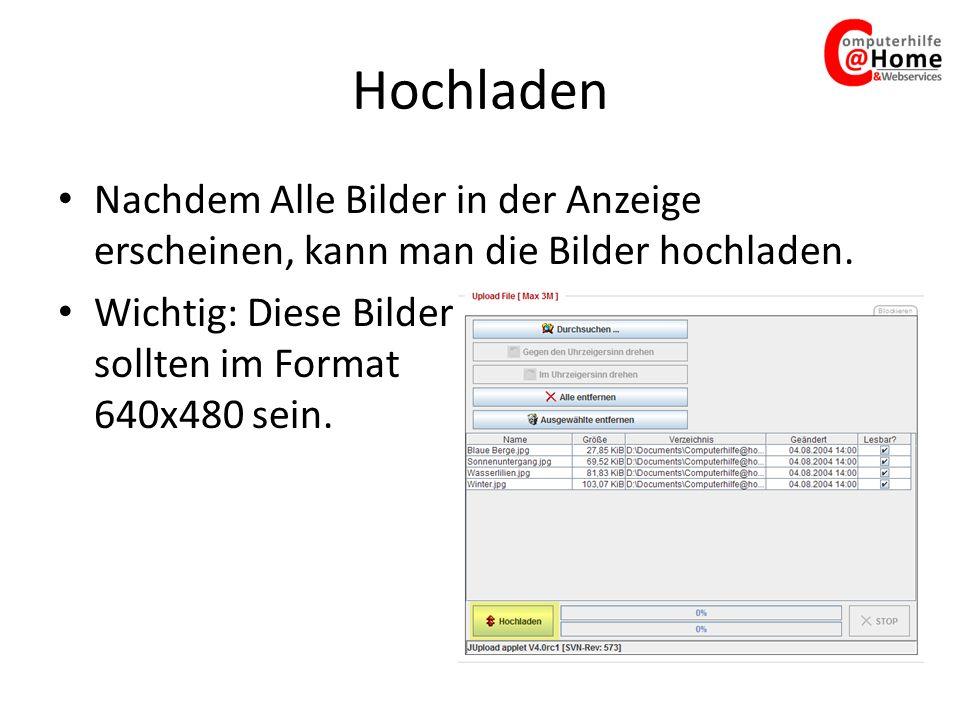 Hochladen Nachdem Alle Bilder in der Anzeige erscheinen, kann man die Bilder hochladen. Wichtig: Diese Bilder sollten im Format 640x480 sein.
