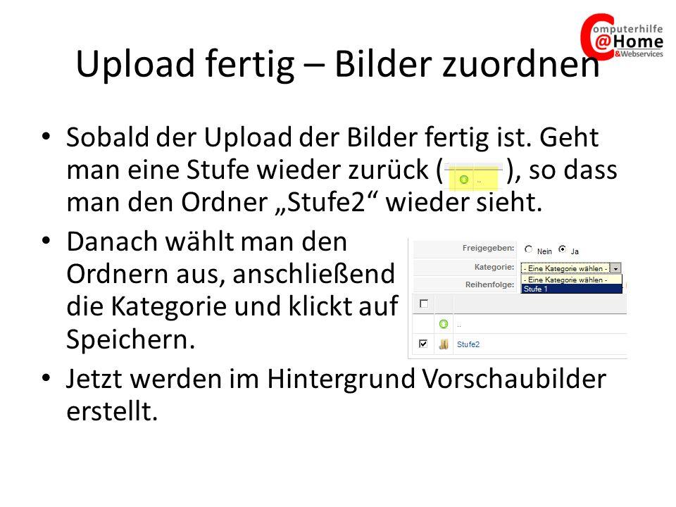 Upload fertig – Bilder zuordnen Sobald der Upload der Bilder fertig ist. Geht man eine Stufe wieder zurück ( ), so dass man den Ordner Stufe2 wieder s