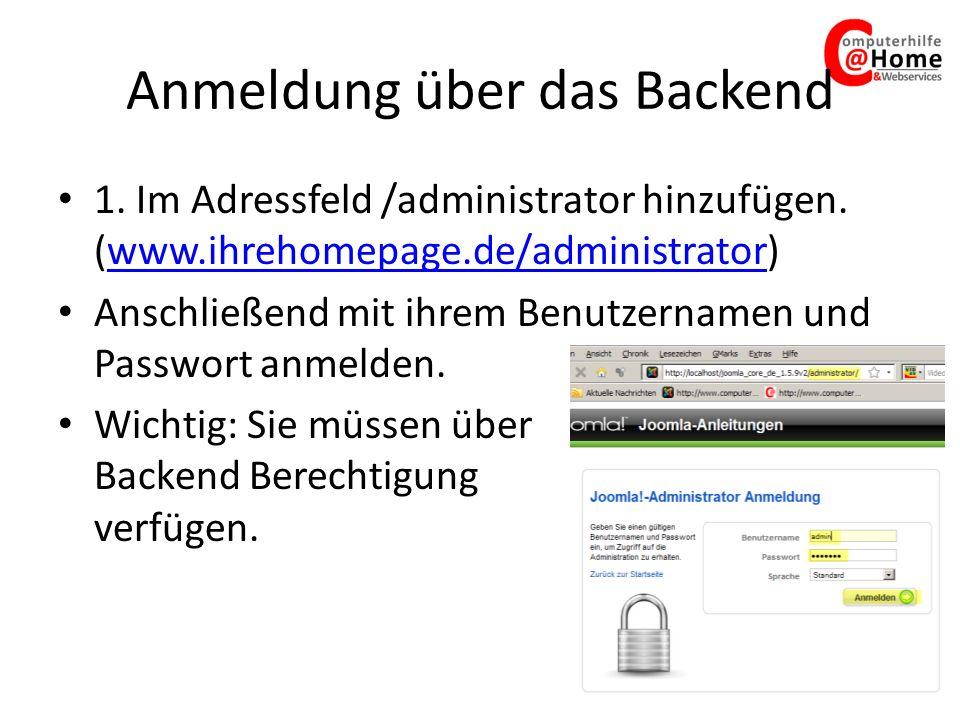 Anmeldung über das Backend 1. Im Adressfeld /administrator hinzufügen. (www.ihrehomepage.de/administrator)www.ihrehomepage.de/administrator Anschließe