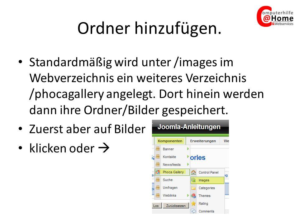 Ordner hinzufügen. Standardmäßig wird unter /images im Webverzeichnis ein weiteres Verzeichnis /phocagallery angelegt. Dort hinein werden dann ihre Or