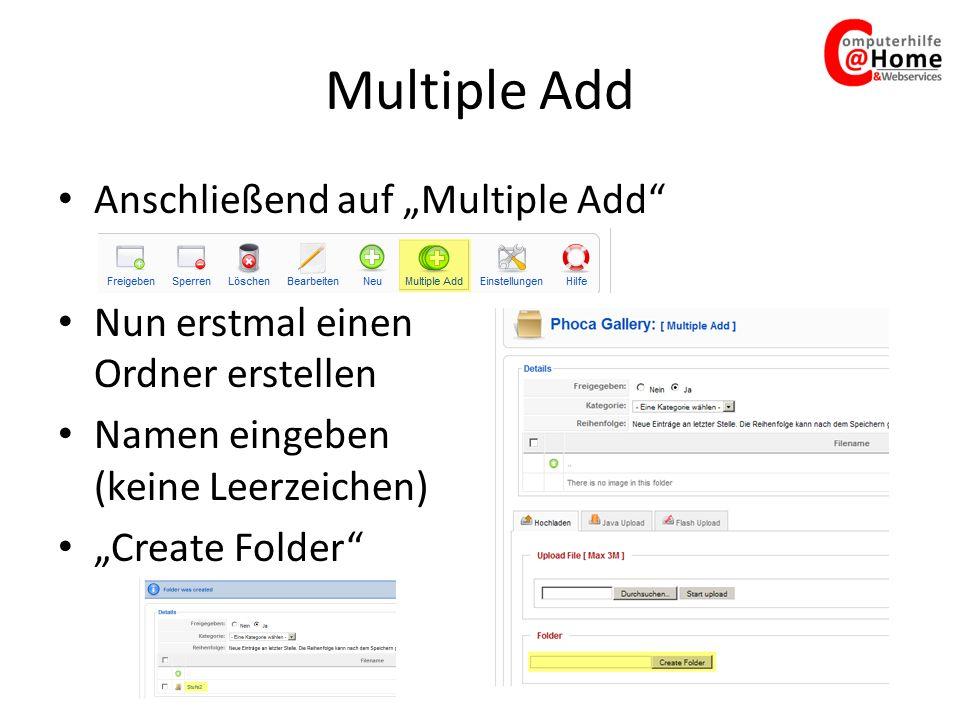 Multiple Add Anschließend auf Multiple Add Nun erstmal einen Ordner erstellen Namen eingeben (keine Leerzeichen) Create Folder