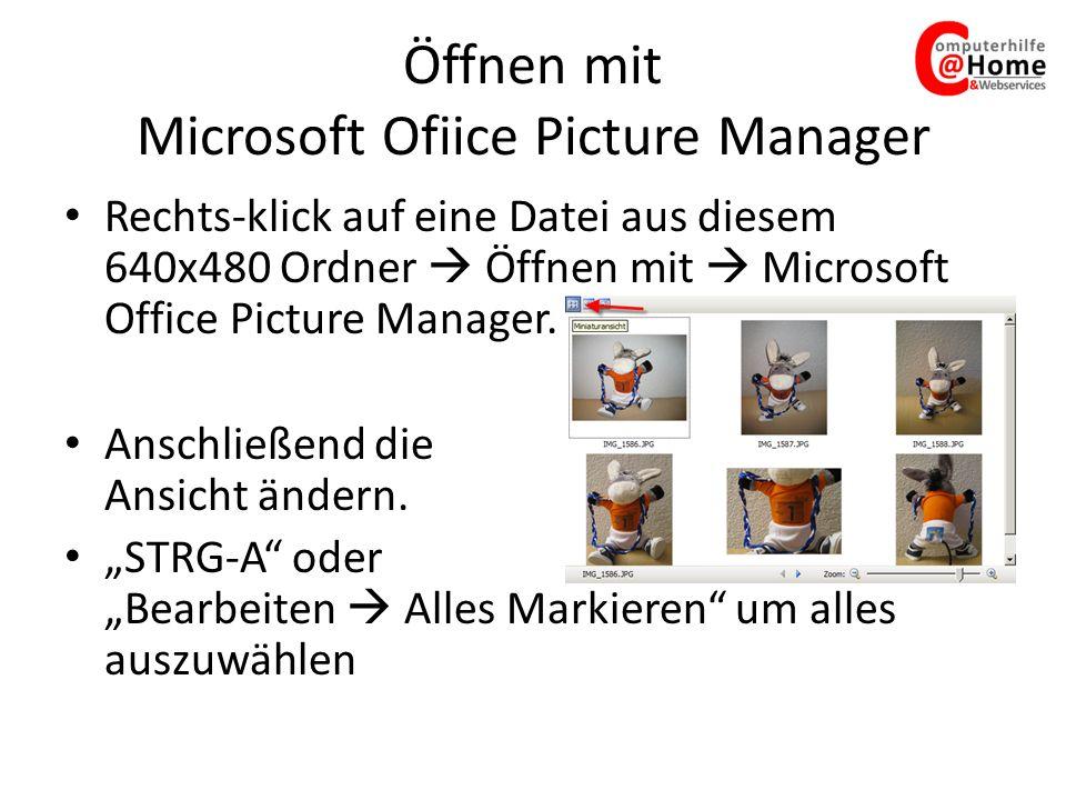 Öffnen mit Microsoft Ofiice Picture Manager Rechts-klick auf eine Datei aus diesem 640x480 Ordner Öffnen mit Microsoft Office Picture Manager.