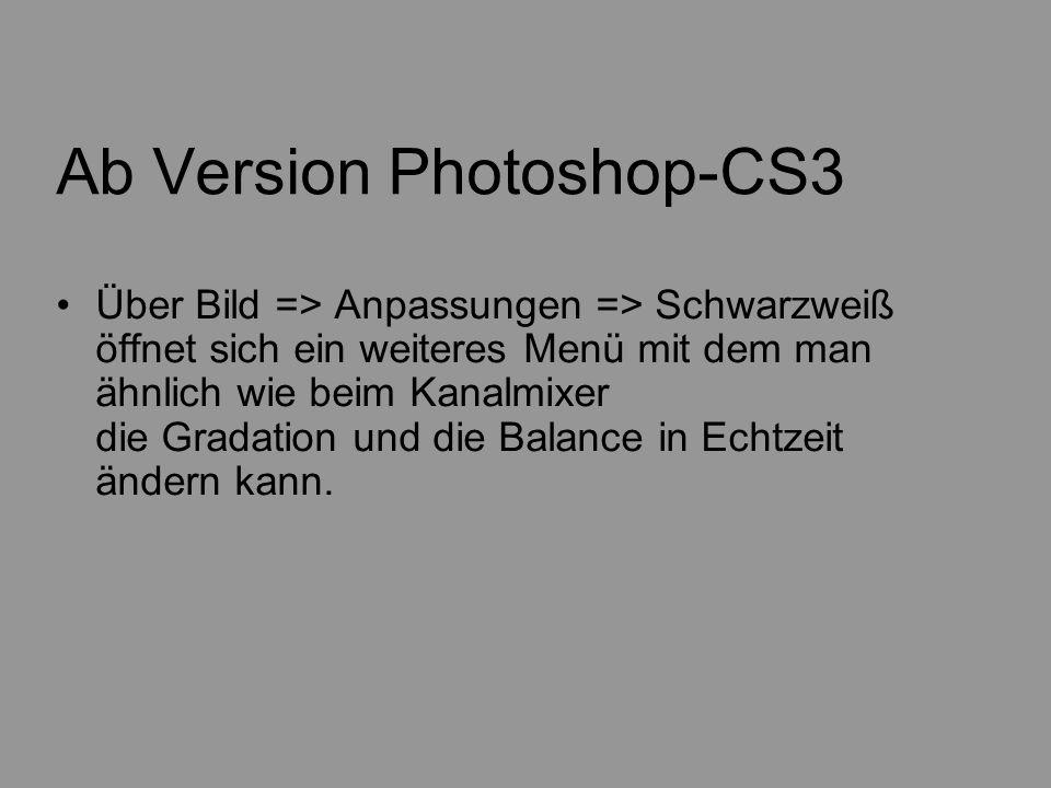 Ab Version Photoshop-CS3 Über Bild => Anpassungen => Schwarzweiß öffnet sich ein weiteres Menü mit dem man ähnlich wie beim Kanalmixer die Gradation u