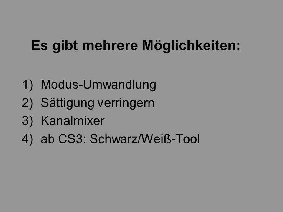 Es gibt mehrere Möglichkeiten: 1)Modus-Umwandlung 2)Sättigung verringern 3)Kanalmixer 4)ab CS3: Schwarz/Weiß-Tool