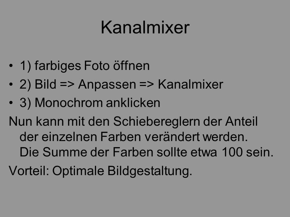 Kanalmixer 1) farbiges Foto öffnen 2) Bild => Anpassen => Kanalmixer 3) Monochrom anklicken Nun kann mit den Schiebereglern der Anteil der einzelnen F