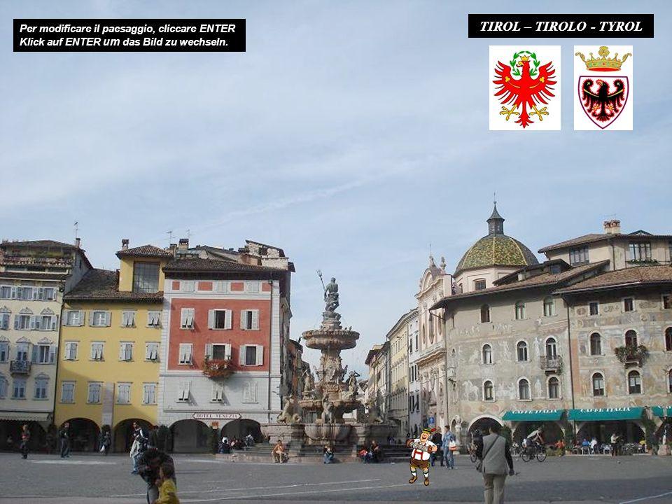 TIROL – TIROLO - TYROL Per modificare il paesaggio, cliccare ENTER Klick auf ENTER um das Bild zu wechseln.