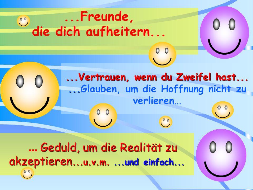 Ich wünsche dir......ein Lachen, wenn dich die Traurigkeit überfällt......eine Nachricht, die dein Gesicht erhellt......Umarmungen, wenn du dich nicht
