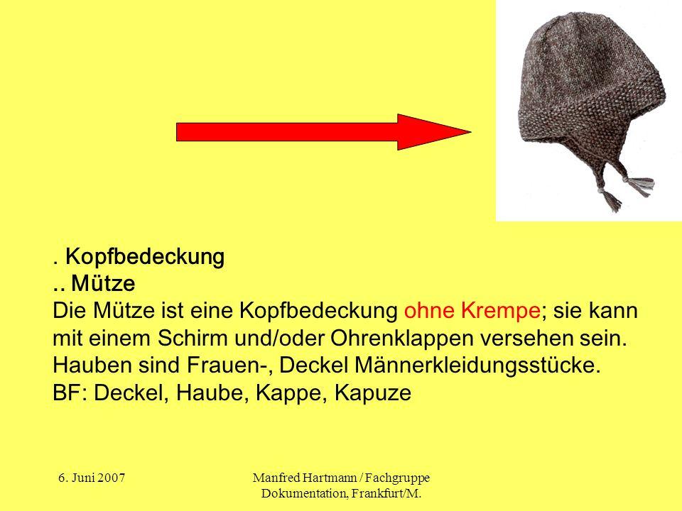 6. Juni 2007Manfred Hartmann / Fachgruppe Dokumentation, Frankfurt/M.. Kopfbedeckung.. Mütze Die Mütze ist eine Kopfbedeckung ohne Krempe; sie kann mi