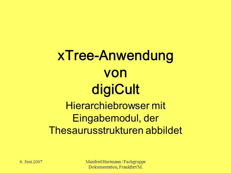 6. Juni 2007Manfred Hartmann / Fachgruppe Dokumentation, Frankfurt/M. xTree-Anwendung von digiCult Hierarchiebrowser mit Eingabemodul, der Thesaurusst