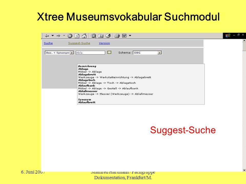 6. Juni 2007Manfred Hartmann / Fachgruppe Dokumentation, Frankfurt/M. Suggest-Suche Xtree Museumsvokabular Suchmodul