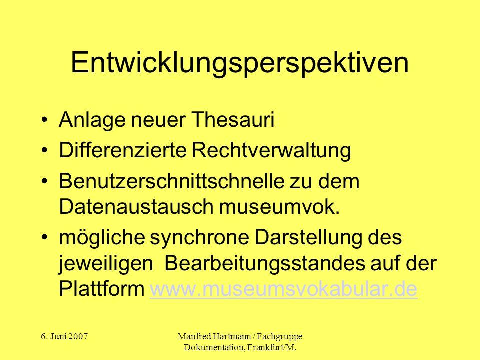 6. Juni 2007Manfred Hartmann / Fachgruppe Dokumentation, Frankfurt/M. Entwicklungsperspektiven Anlage neuer Thesauri Differenzierte Rechtverwaltung Be