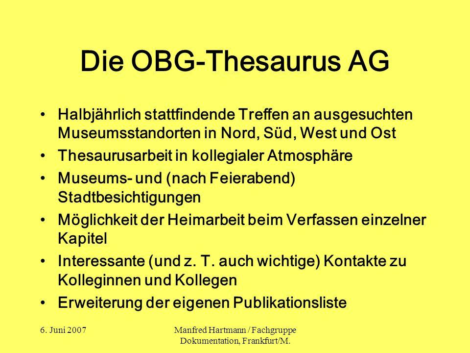 6. Juni 2007Manfred Hartmann / Fachgruppe Dokumentation, Frankfurt/M. Die OBG-Thesaurus AG Halbjährlich stattfindende Treffen an ausgesuchten Museumss