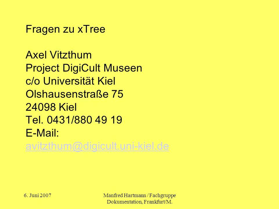 6. Juni 2007Manfred Hartmann / Fachgruppe Dokumentation, Frankfurt/M. Fragen zu xTree Axel Vitzthum Project DigiCult Museen c/o Universität Kiel Olsha