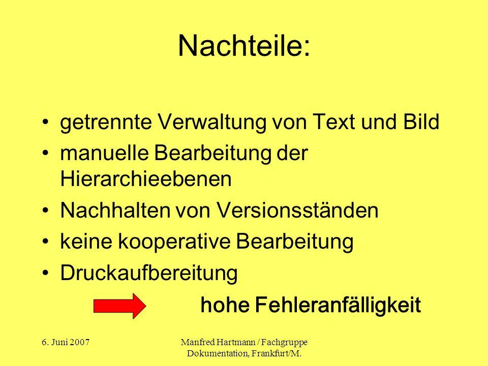 6. Juni 2007Manfred Hartmann / Fachgruppe Dokumentation, Frankfurt/M. Nachteile: getrennte Verwaltung von Text und Bild manuelle Bearbeitung der Hiera
