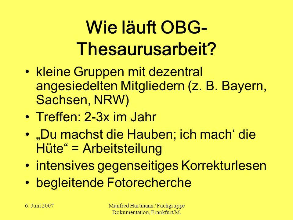 6. Juni 2007Manfred Hartmann / Fachgruppe Dokumentation, Frankfurt/M. Wie läuft OBG- Thesaurusarbeit? kleine Gruppen mit dezentral angesiedelten Mitgl