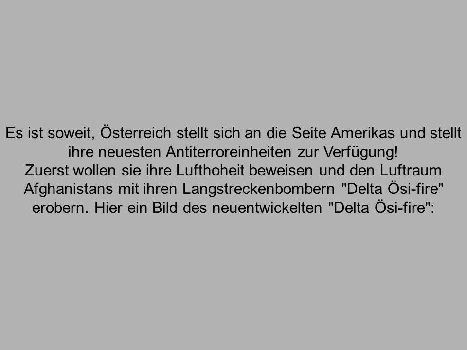 Es ist soweit, Österreich stellt sich an die Seite Amerikas und stellt ihre neuesten Antiterroreinheiten zur Verfügung.