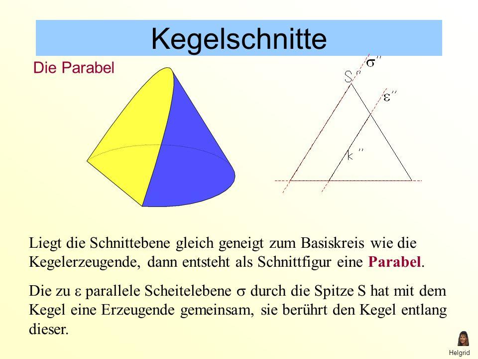 Helgrid Kegelschnitte Liegt die Schnittebene gleich geneigt zum Basiskreis wie die Kegelerzeugende, dann entsteht als Schnittfigur eine Parabel.