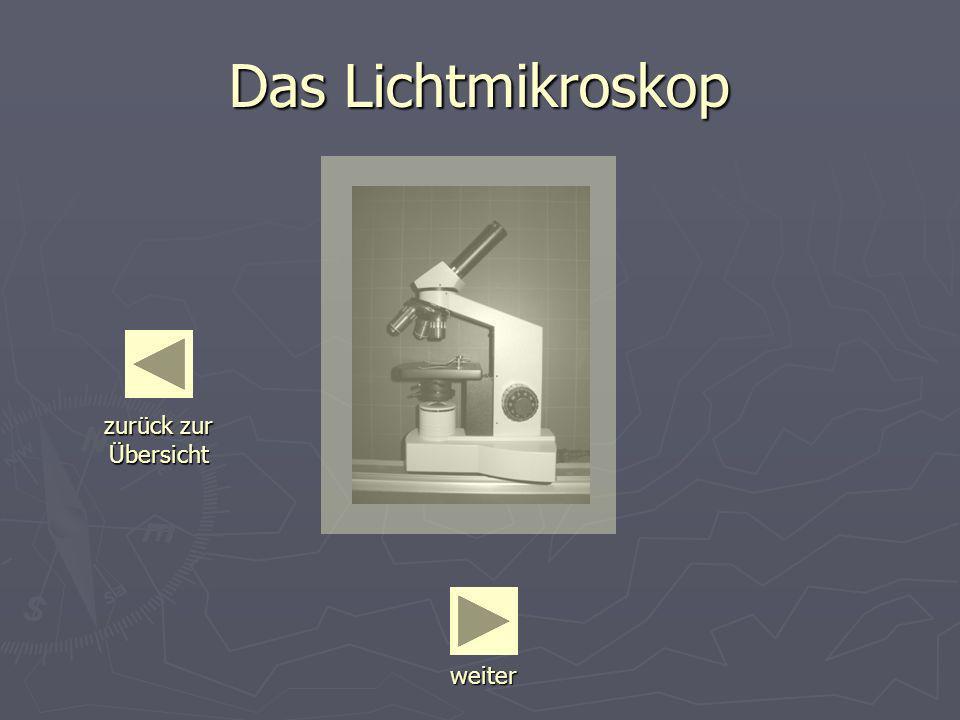 Das Lichtmikroskop weiter zurück zur Übersicht zurück zur Übersicht