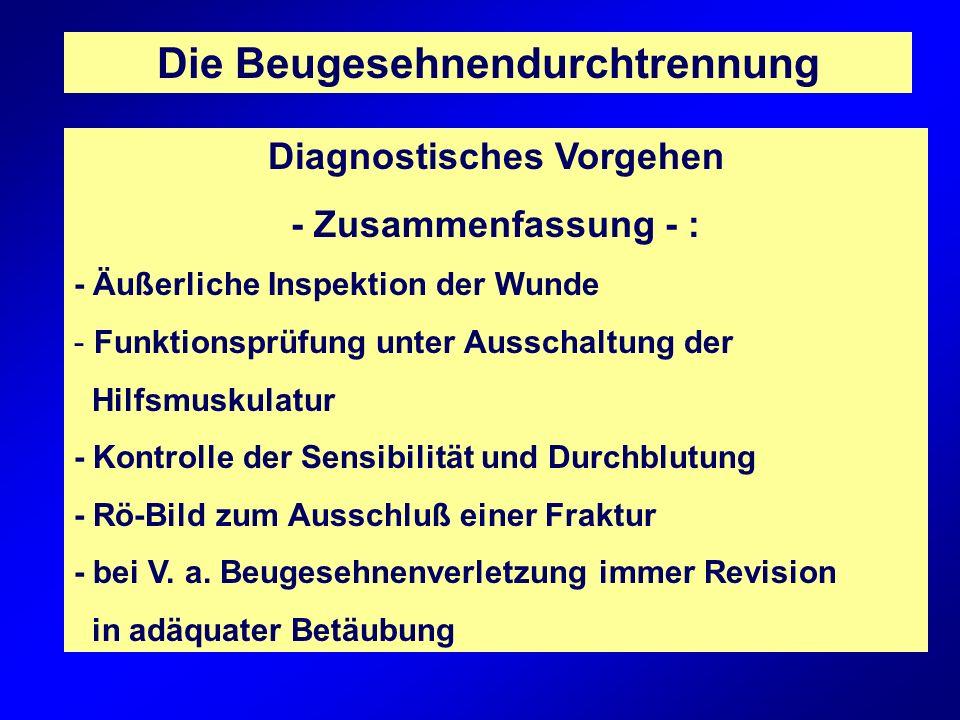 Die Beugesehnendurchtrennung Diagnostisches Vorgehen - Zusammenfassung - : - Äußerliche Inspektion der Wunde - Funktionsprüfung unter Ausschaltung der