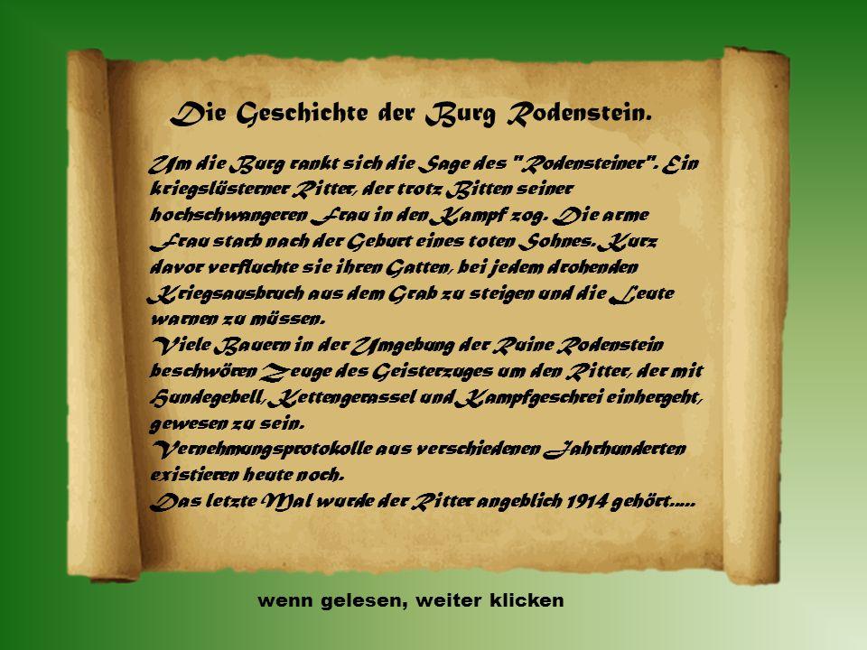 Die Geschichte der Burg Rodenstein. Die Burg wurde nicht durch Eroberung zerstört; 1640 befand sie sich noch in gutem Zustand. Der letzte Bewohner der