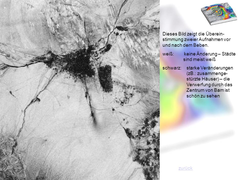 Dieses Bild zeigt die Überein- stimmung zweier Aufnahmen vor und nach dem Beben. weiß: keine Änderung – Städte sind meist weiß schwarz: starke Verände