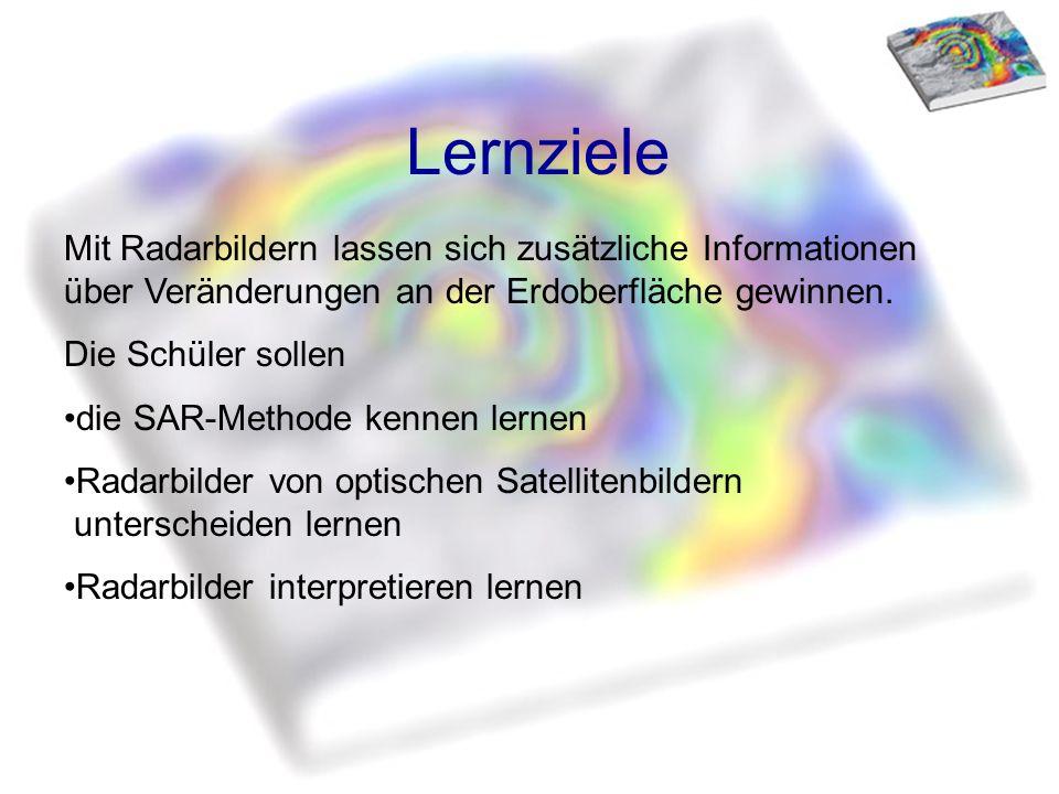 Lernziele Mit Radarbildern lassen sich zusätzliche Informationen über Veränderungen an der Erdoberfläche gewinnen. Die Schüler sollen die SAR-Methode