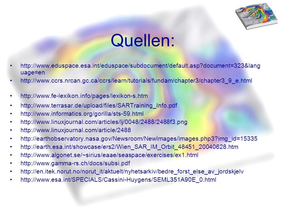 Quellen: http://www.eduspace.esa.int/eduspace/subdocument/default.asp?document=323&lang uage=en http://www.ccrs.nrcan.gc.ca/ccrs/learn/tutorials/funda