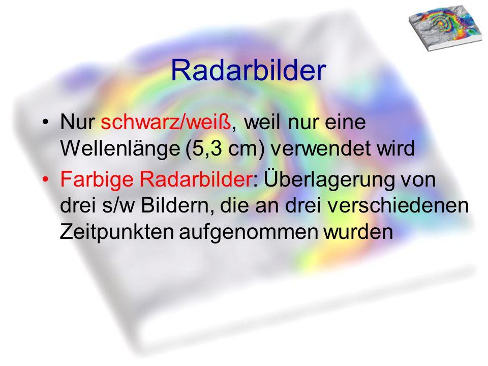 Radarbilder Nur schwarz/weiß, weil nur eine Wellenlänge (5,3 cm) verwendet wird Farbige Radarbilder: Überlagerung von drei s/w Bildern, die an drei ve