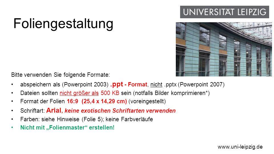 Foliengestaltung Bitte verwenden Sie folgende Formate: abspeichern als (Powerpoint 2003).ppt - Format, nicht.pptx (Powerpoint 2007) Dateien sollten nicht größer als 500 KB sein (notfalls Bilder komprimieren*) Format der Folien 16:9 (25,4 x 14,29 cm) (voreingestellt) Schriftart: Arial, keine exotischen Schriftarten verwenden Farben: siehe Hinweise (Folie 5); keine Farbverläufe Nicht mit Folienmaster erstellen.