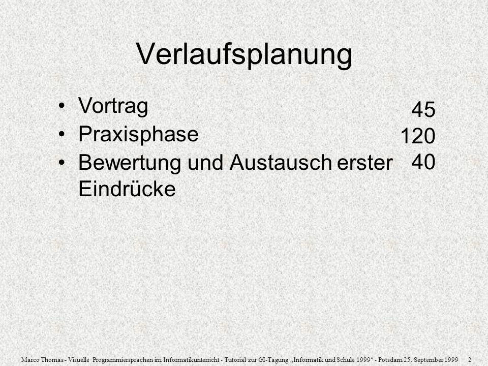 Marco Thomas - Visuelle Programmiersprachen im Informatikunterricht - Tutorial zur GI-Tagung Informatik und Schule 1999 - Potsdam 25. September 1999 2