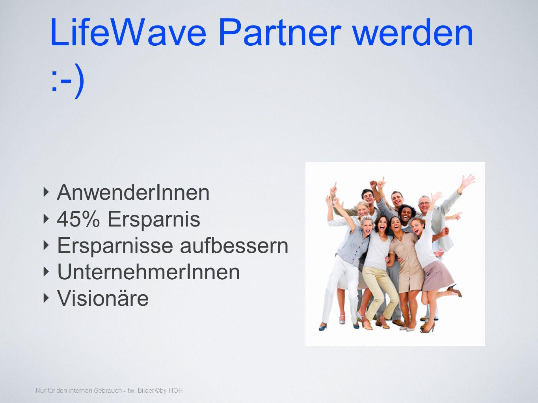 LifeWave Partner werden :-) AnwenderInnen 45% Ersparnis Ersparnisse aufbessern UnternehmerInnen Visionäre Nur für den internen Gebrauch - tw.