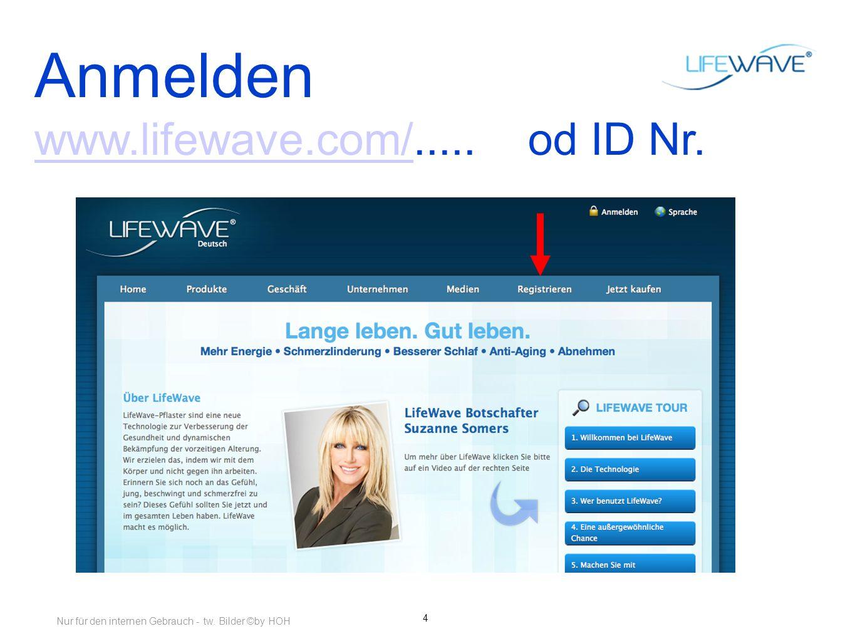 4 Anmelden www.lifewave.com/www.lifewave.com/..... od ID Nr. Nur für den internen Gebrauch - tw. Bilder ©by HOH