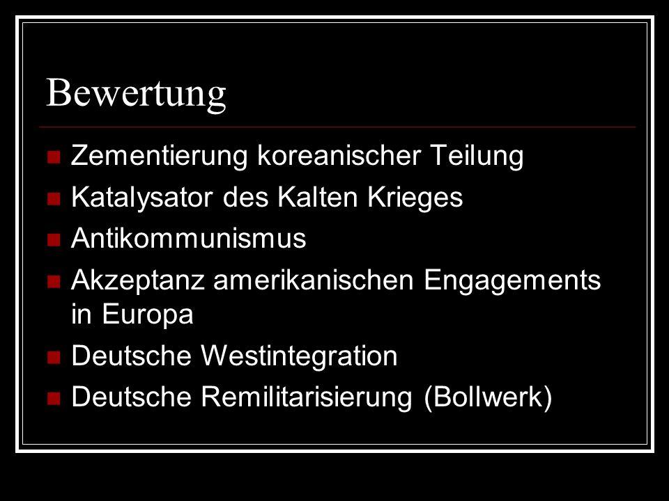 Bewertung Zementierung koreanischer Teilung Katalysator des Kalten Krieges Antikommunismus Akzeptanz amerikanischen Engagements in Europa Deutsche Wes