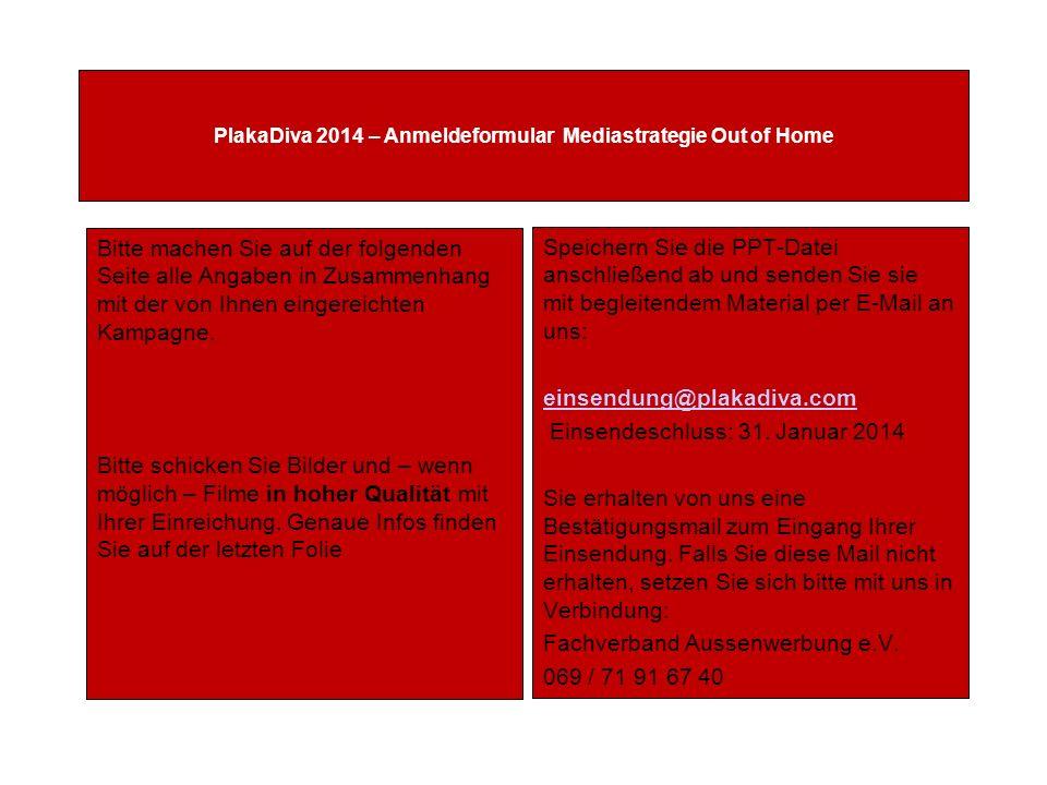 PlakaDiva 2014 – Anmeldeformular Mediastrategie Out of Home Bitte machen Sie auf der folgenden Seite alle Angaben in Zusammenhang mit der von Ihnen eingereichten Kampagne.