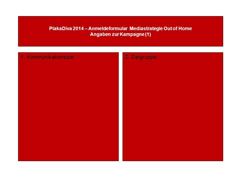 PlakaDiva 2014 – Anmeldeformular Mediastrategie Out of Home Angaben zur Kampagne (1) 1.