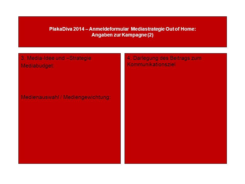 PlakaDiva 2014 – Anmeldeformular Mediastrategie Out of Home: Angaben zur Kampagne (2) 3.