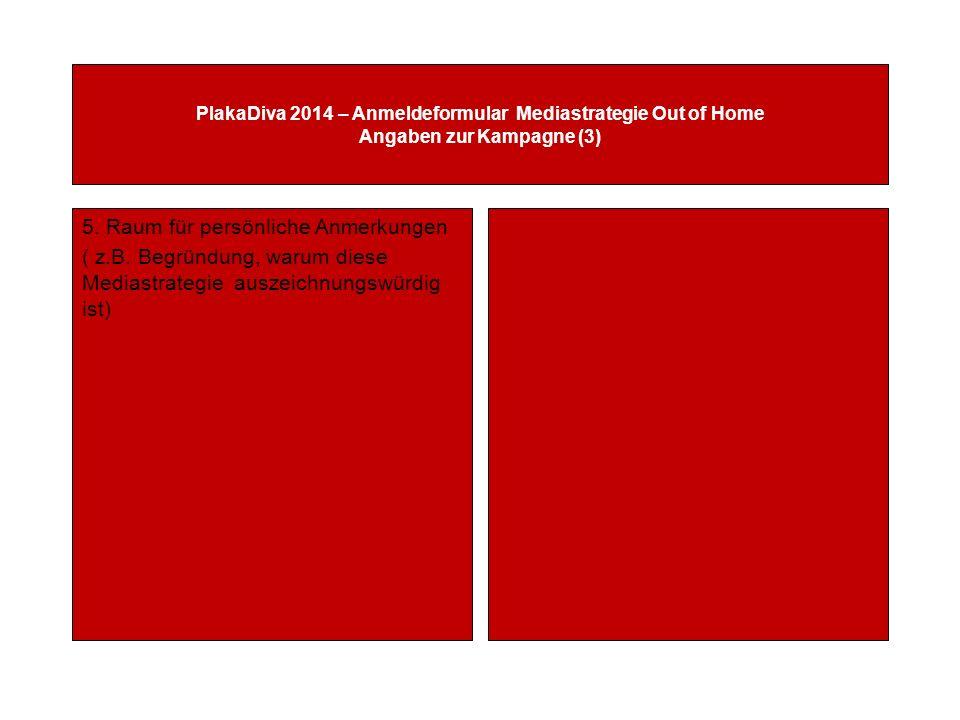 PlakaDiva 2014 – Anmeldeformular Mediastrategie Out of Home Angaben zur Kampagne (3) 5.