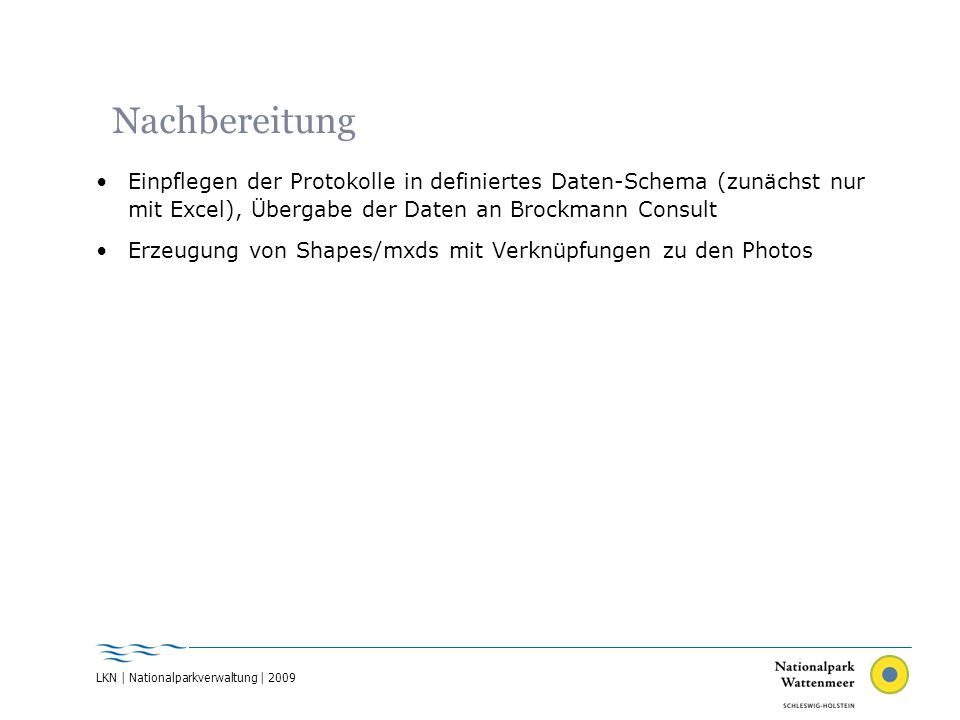 Nachbereitung Einpflegen der Protokolle in definiertes Daten-Schema (zunächst nur mit Excel), Übergabe der Daten an Brockmann Consult Erzeugung von Sh