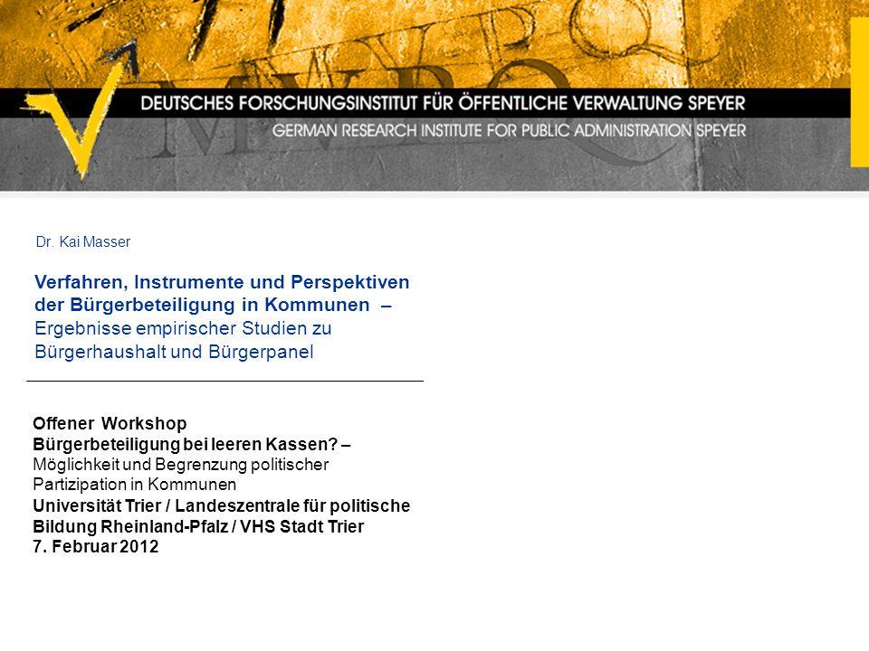Offener Workshop Bürgerbeteiligung bei leeren Kassen? – Möglichkeit und Begrenzung politischer Partizipation in Kommunen Dr. Kai Masser Universität Tr