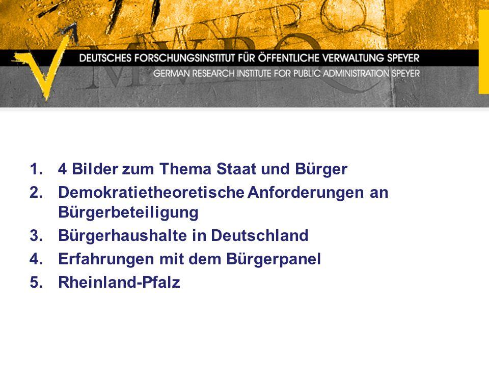 1.4 Bilder zum Thema Staat und Bürger 2.Demokratietheoretische Anforderungen an Bürgerbeteiligung 3.Bürgerhaushalte in Deutschland 4.Erfahrungen mit dem Bürgerpanel 5.Rheinland-Pfalz