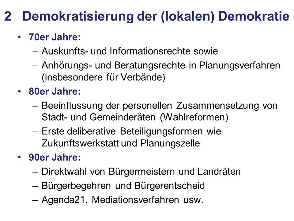 2 Demokratisierung der (lokalen) Demokratie 70er Jahre: –Auskunfts- und Informationsrechte sowie –Anhörungs- und Beratungsrechte in Planungsverfahren